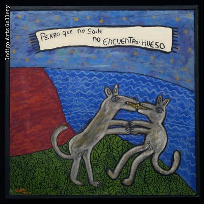Perro que no sale no encuentra hueso (The dog who doesn't go out doesn't get the bone)